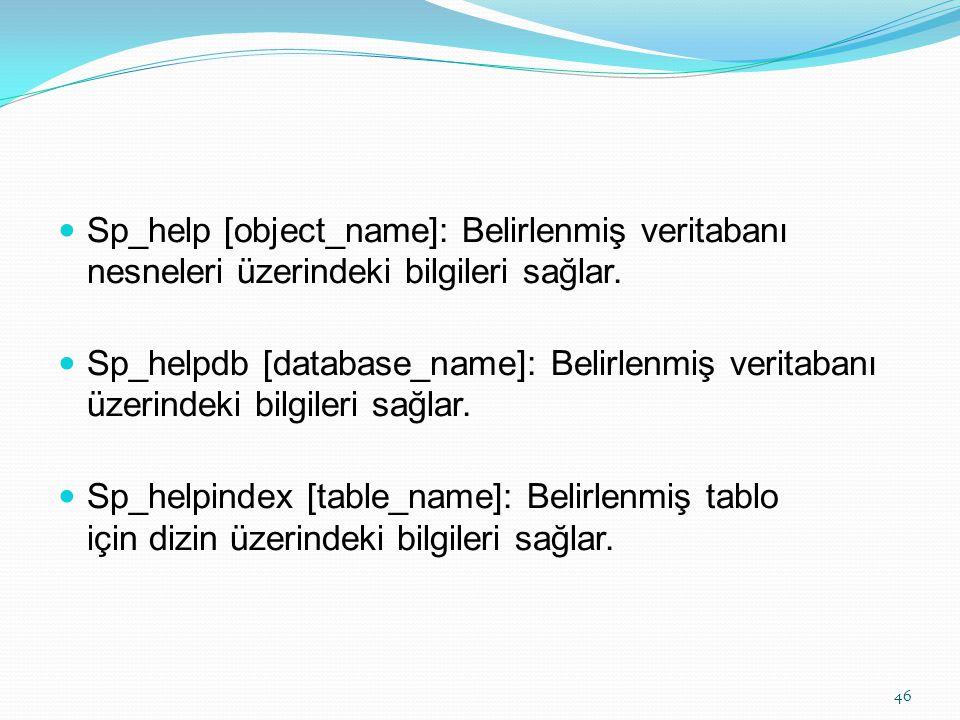Sp_help [object_name]: Belirlenmiş veritabanı nesneleri üzerindeki bilgileri sağlar.